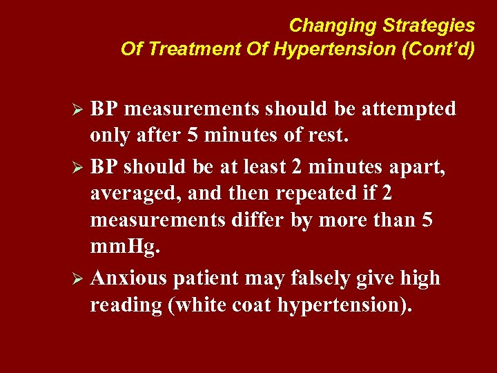 Changing Strategies Of Treatment Of Hypertension (Cont'd) Ø BP measurements should be attempted only