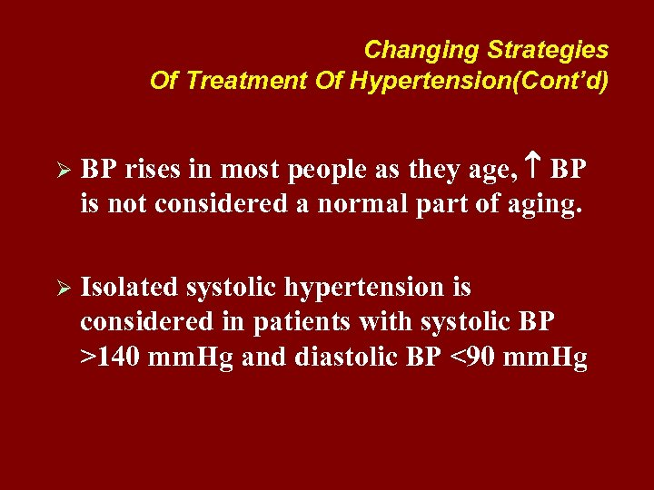 Changing Strategies Of Treatment Of Hypertension(Cont'd) Ø BP rises in most people as they