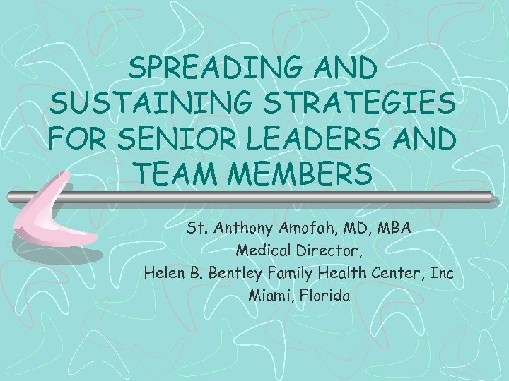 SPREADING AND SUSTAINING STRATEGIES FOR SENIOR LEADERS AND TEAM MEMBERS St. Anthony Amofah, MD,