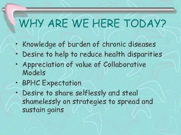 WHY ARE WE HERE TODAY? • Knowledge of burden of chronic diseases • Desire