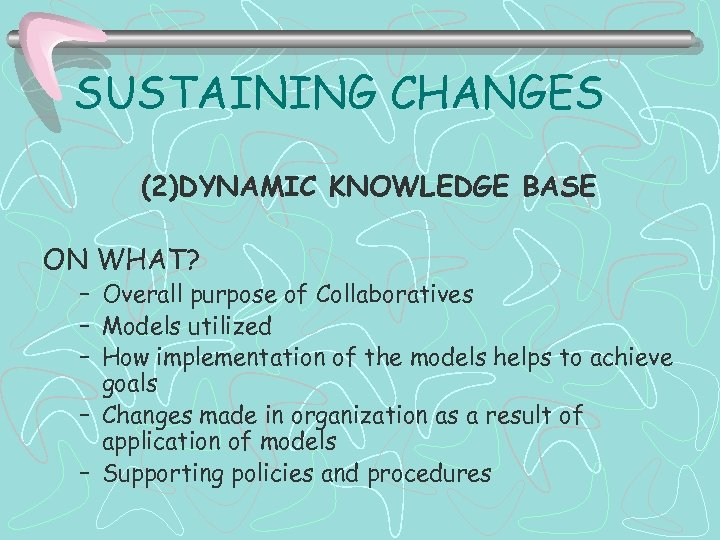 SUSTAINING CHANGES (2)DYNAMIC KNOWLEDGE BASE ON WHAT? – Overall purpose of Collaboratives – Models