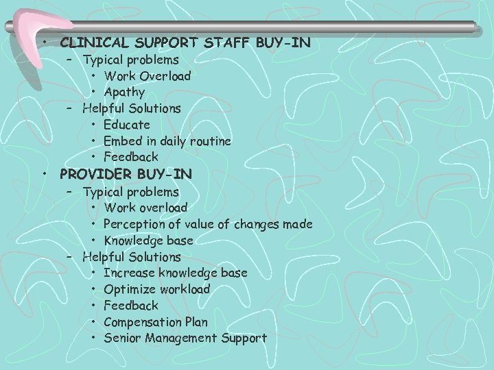 • CLINICAL SUPPORT STAFF BUY-IN – Typical problems • Work Overload • Apathy