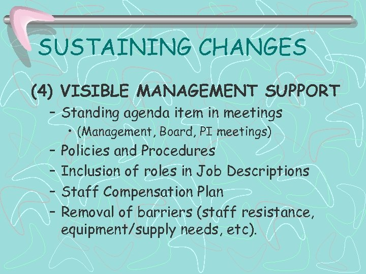 SUSTAINING CHANGES (4) VISIBLE MANAGEMENT SUPPORT – Standing agenda item in meetings • (Management,