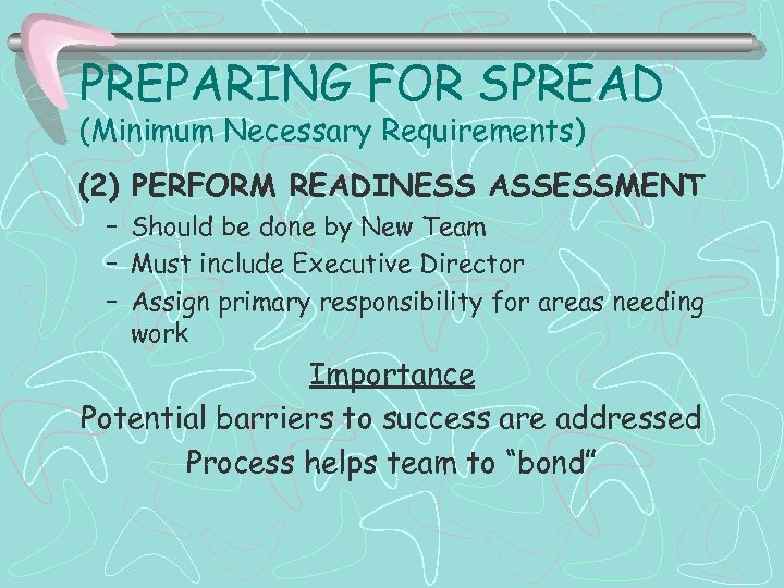 PREPARING FOR SPREAD (Minimum Necessary Requirements) (2) PERFORM READINESS ASSESSMENT – Should be done