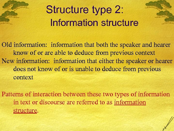Structure type 2: Information structure Old information: information that both the speaker and hearer