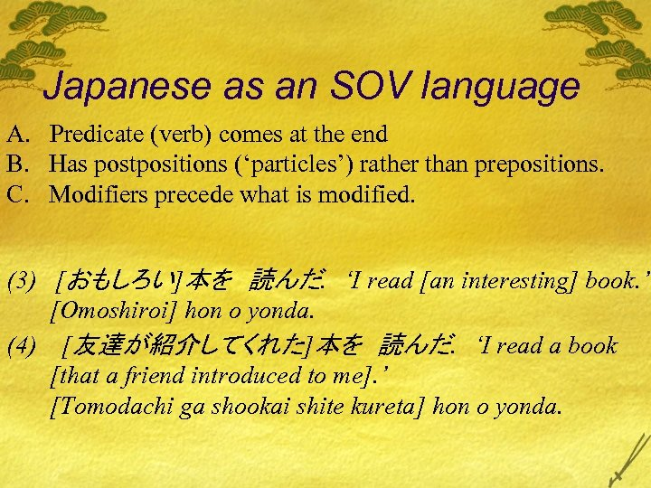 Japanese as an SOV language A. Predicate (verb) comes at the end B. Has