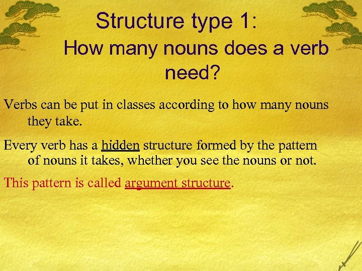 Structure type 1: How many nouns does a verb need? Verbs can be put