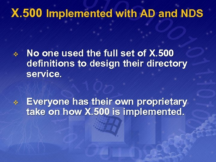 X. 500 Implemented with AD and NDS v No one used the full set