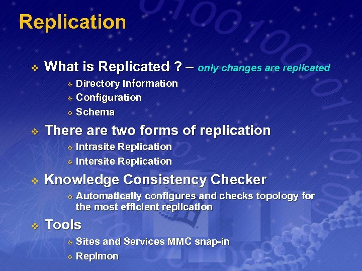 Replication v What is Replicated ? – only changes are replicated Directory Information v