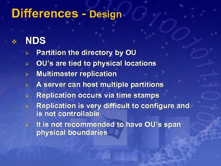 Differences - Design v NDS Ø Ø Ø Ø Partition the directory by OU