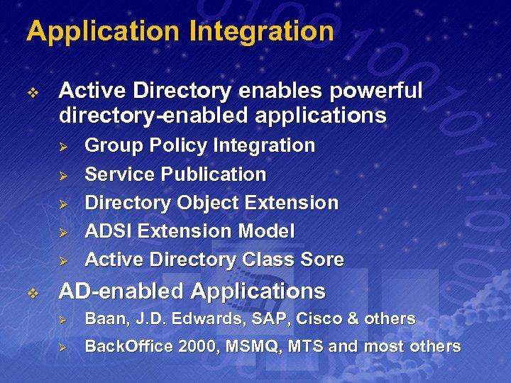 Application Integration v Active Directory enables powerful directory-enabled applications Ø Ø Ø v Group