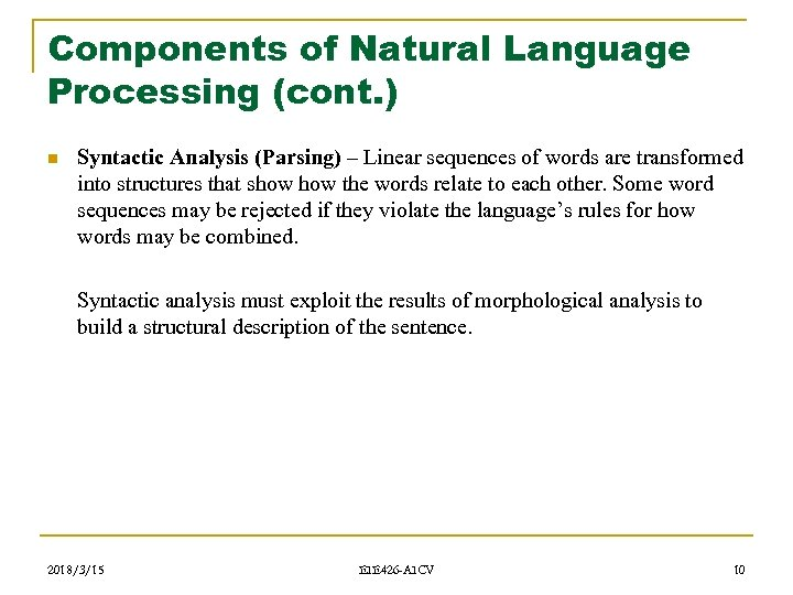 Components of Natural Language Processing (cont. ) n Syntactic Analysis (Parsing) – Linear sequences