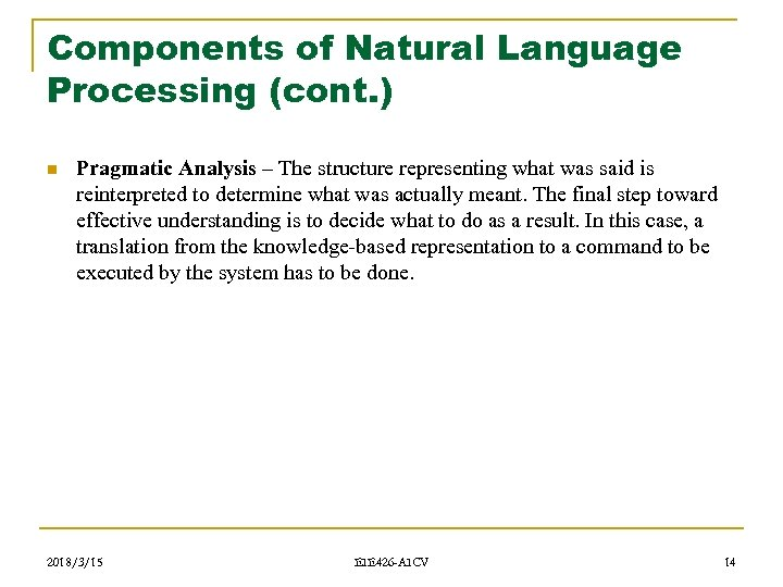 Components of Natural Language Processing (cont. ) n Pragmatic Analysis – The structure representing