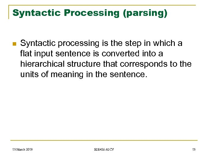Syntactic Processing (parsing) n Syntactic processing is the step in which a flat input
