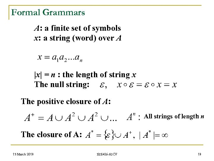 Formal Grammars A: a finite set of symbols x: a string (word) over A