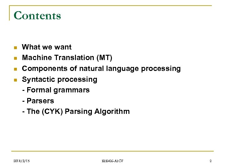 Contents n n What we want Machine Translation (MT) Components of natural language processing