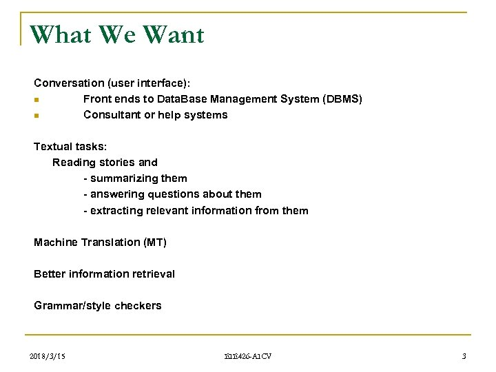 What We Want Conversation (user interface): n Front ends to Data. Base Management System