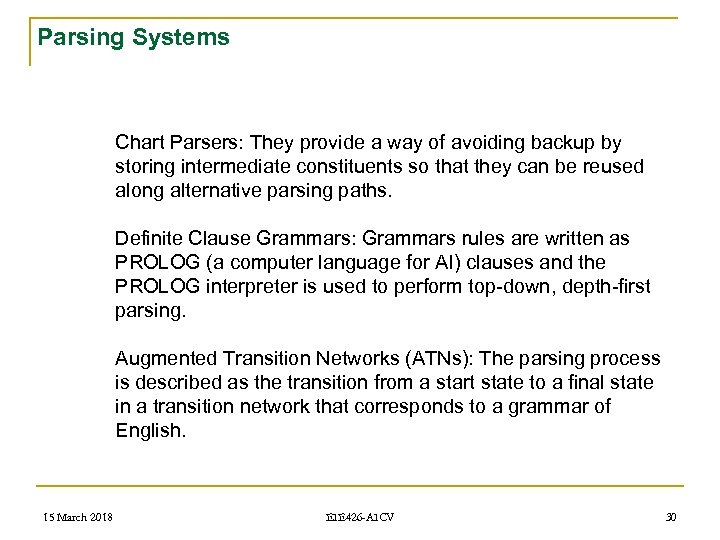 Parsing Systems Chart Parsers: They provide a way of avoiding backup by storing intermediate