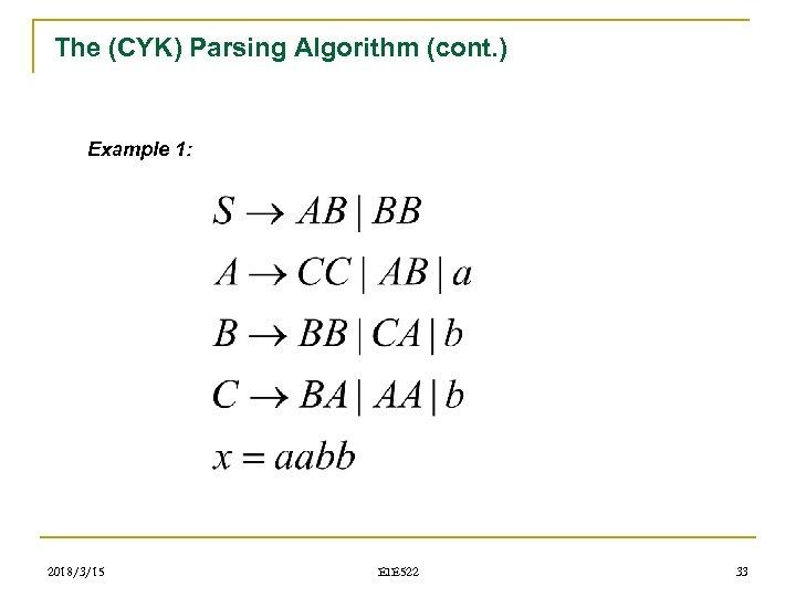 The (CYK) Parsing Algorithm (cont. ) Example 1: 2018/3/15 EIE 522 33
