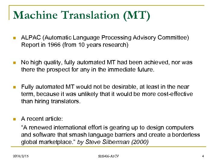 Machine Translation (MT) n ALPAC (Automatic Language Processing Advisory Committee) Report in 1966 (from