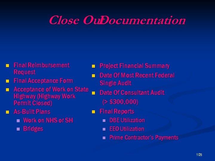 Close Out Documentation n n Final Reimbursement Request Final Acceptance Form Acceptance of Work