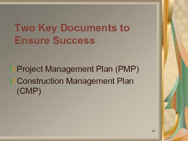 Two Key Documents to Ensure Success Project Management Plan (PMP) Construction Management Plan (CMP)