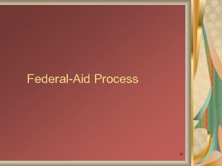 Federal-Aid Process 26