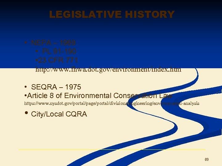 LEGISLATIVE HISTORY • NEPA – 1969 • PL 91 -190 • 23 CFR 771