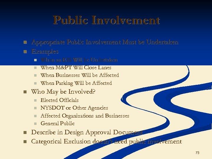 Public Involvement n n Appropriate Public Involvement Must be Undertaken Examples n n n
