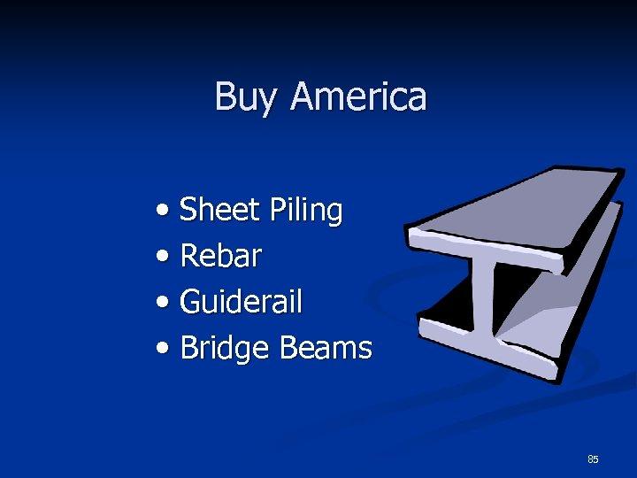 Buy America • Sheet Piling • Rebar • Guiderail • Bridge Beams 85