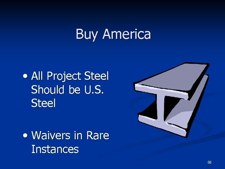 Buy America • All Project Steel Should be U. S. Steel • Waivers in