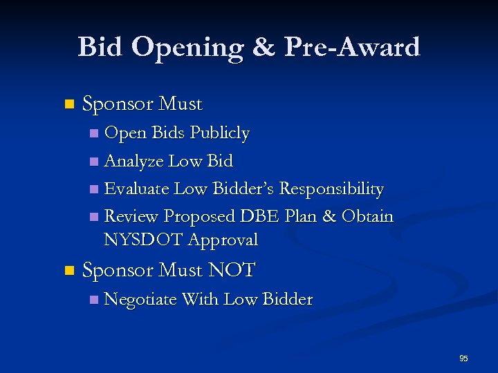Bid Opening & Pre-Award n Sponsor Must Open Bids Publicly n Analyze Low Bid