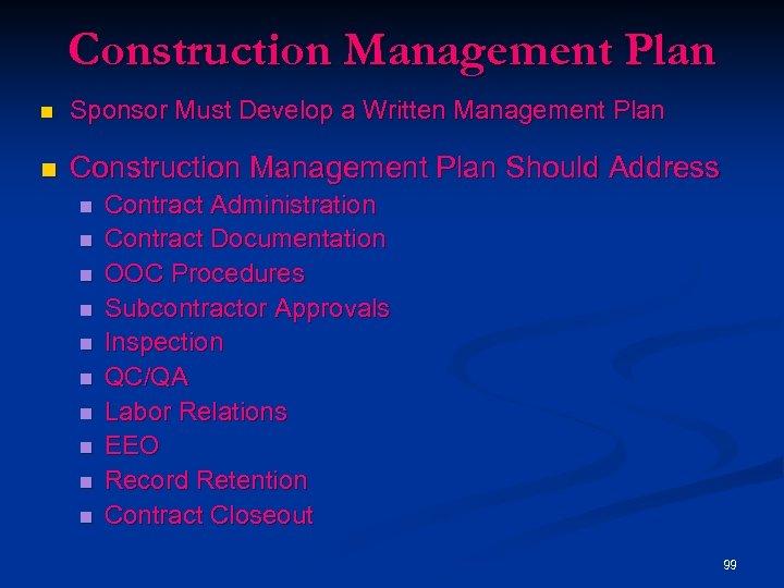 Construction Management Plan n Sponsor Must Develop a Written Management Plan n Construction Management