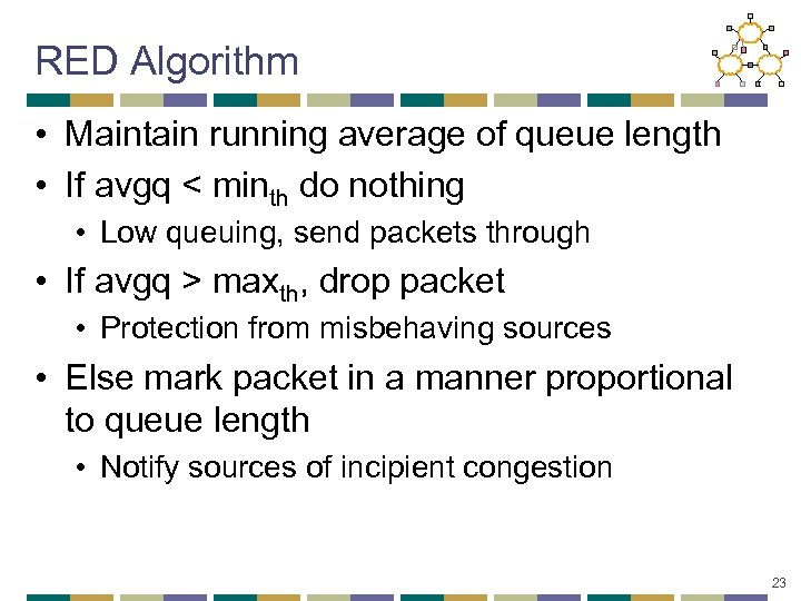 RED Algorithm • Maintain running average of queue length • If avgq < minth