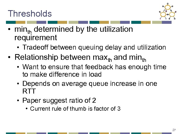 Thresholds • minth determined by the utilization requirement • Tradeoff between queuing delay and