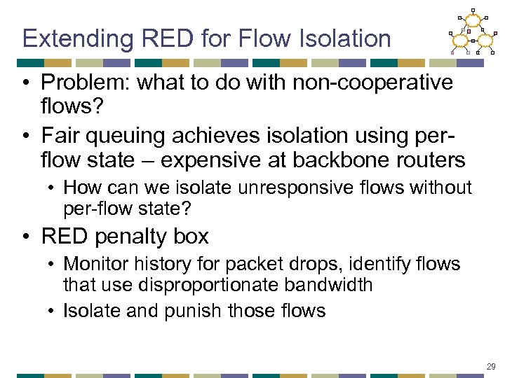 Extending RED for Flow Isolation • Problem: what to do with non-cooperative flows? •