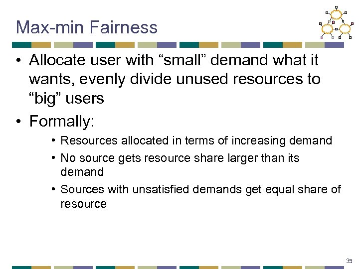 """Max-min Fairness • Allocate user with """"small"""" demand what it wants, evenly divide unused"""