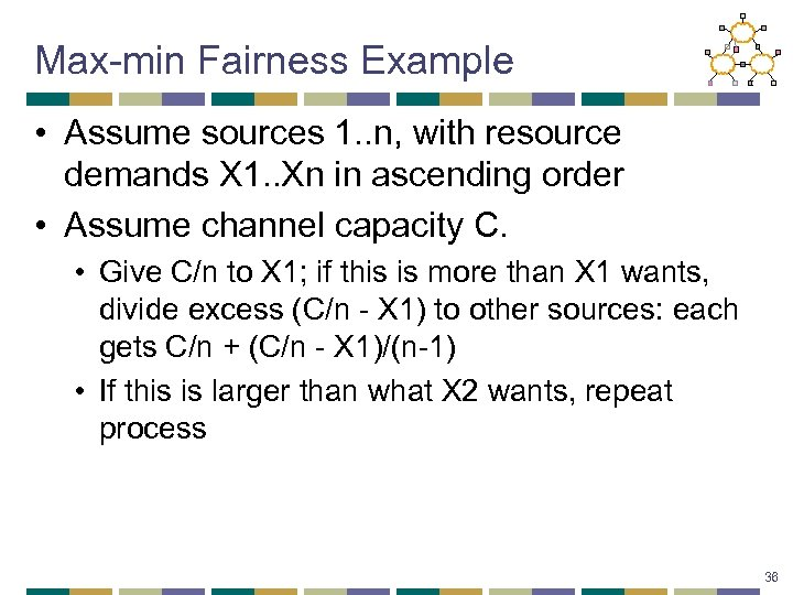 Max-min Fairness Example • Assume sources 1. . n, with resource demands X 1.