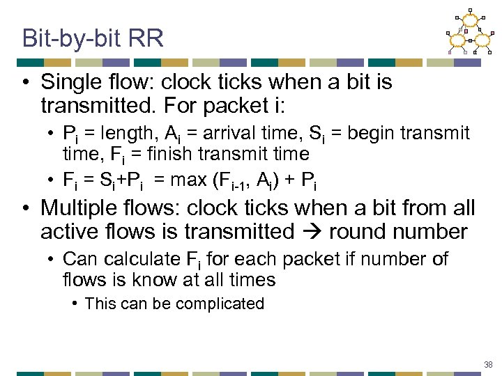 Bit-by-bit RR • Single flow: clock ticks when a bit is transmitted. For packet