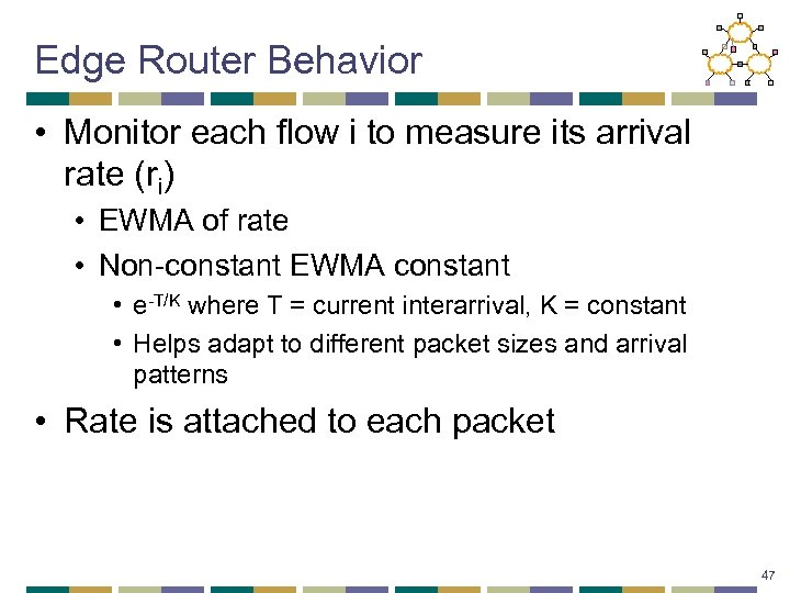 Edge Router Behavior • Monitor each flow i to measure its arrival rate (ri)