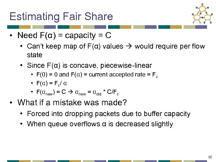 Estimating Fair Share • Need F(α) = capacity = C • Can't keep map
