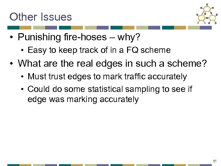 Other Issues • Punishing fire-hoses – why? • Easy to keep track of in