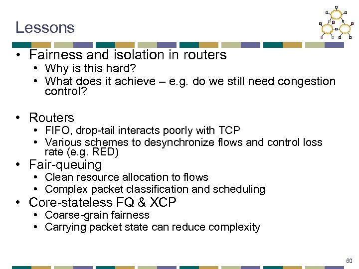 Lessons • Fairness and isolation in routers • Why is this hard? • What