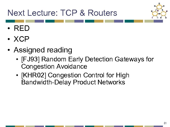 Next Lecture: TCP & Routers • RED • XCP • Assigned reading • [FJ