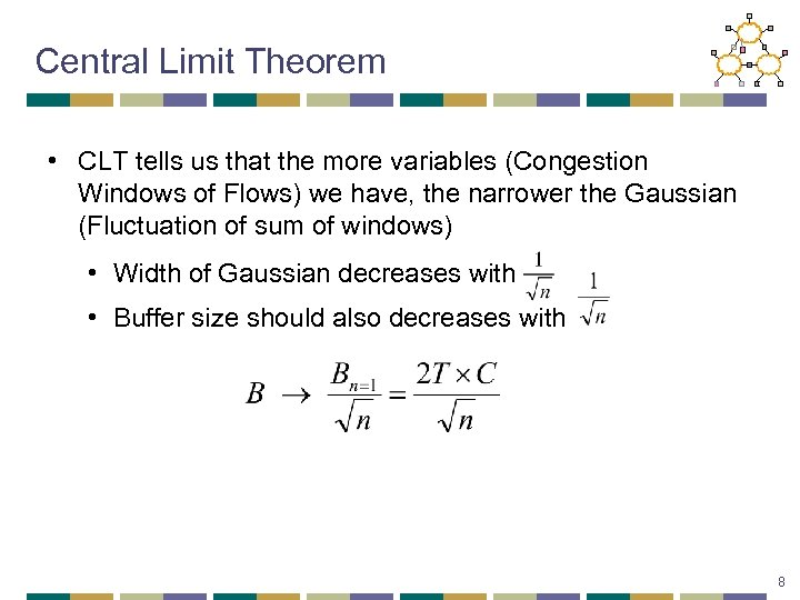 Central Limit Theorem • CLT tells us that the more variables (Congestion Windows of