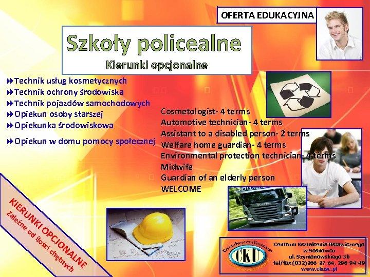 OFERTA EDUKACYJNA Szkoły policealne Kierunki opcjonalne Technik usług kosmetycznych Technik ochrony środowiska Technik pojazdów