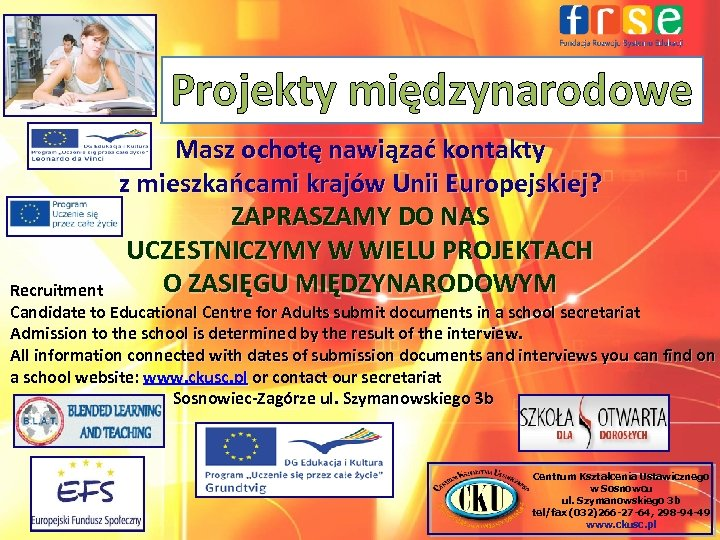 Projekty międzynarodowe Masz ochotę nawiązać kontakty z mieszkańcami krajów Unii Europejskiej? ZAPRASZAMY DO NAS
