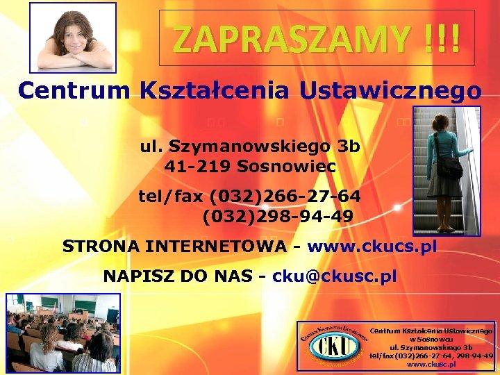 ZAPRASZAMY !!! Centrum Kształcenia Ustawicznego ul. Szymanowskiego 3 b 41 -219 Sosnowiec tel/fax (032)266