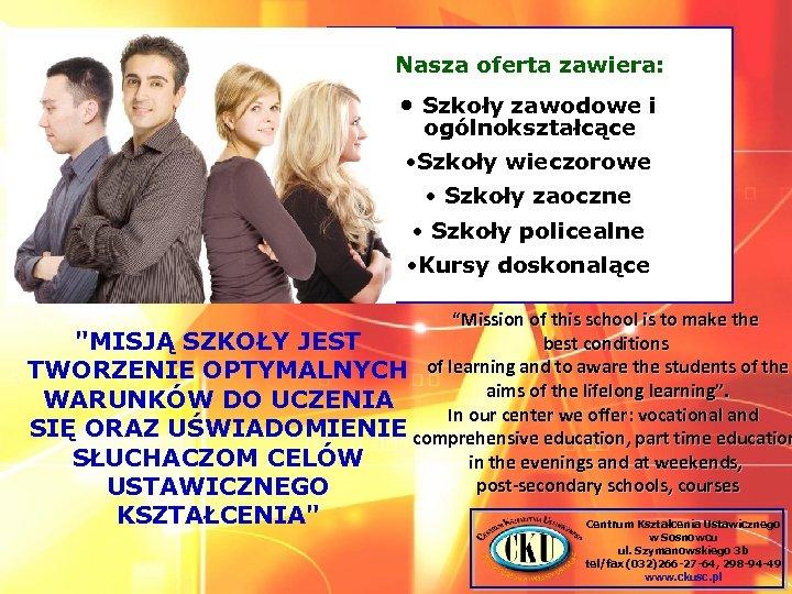 Nasza oferta zawiera: • Szkoły zawodowe i ogólnokształcące • Szkoły wieczorowe • Szkoły zaoczne
