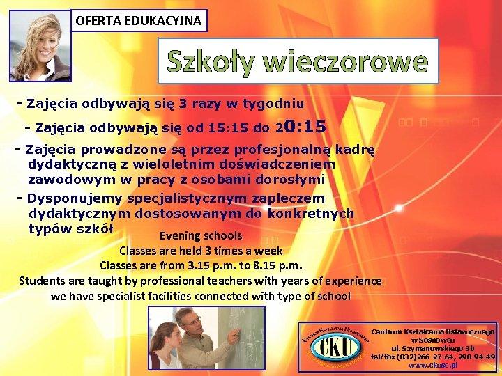 OFERTA EDUKACYJNA Szkoły wieczorowe - Zajęcia odbywają się 3 razy w tygodniu - Zajęcia